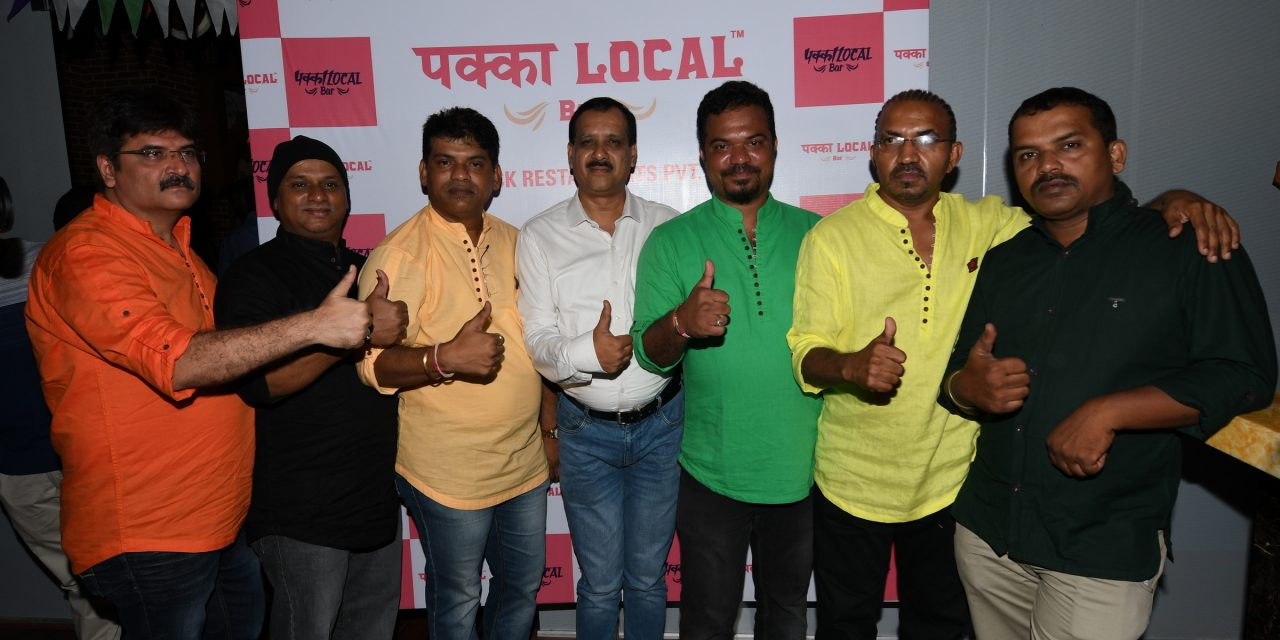 "LAUNCH OF ""PAKKA LOCAL BAR ""SPEARHEADED BY MUKESH GUPTA, INTERNATIONALLY ACCLAIMED CHEF PRASHANT BHOSLE"
