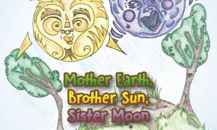 """Teach Children a Love of Nature with """"Mother Earth, Brother Sun, Sister Moon,"""" A New Children's Story"""